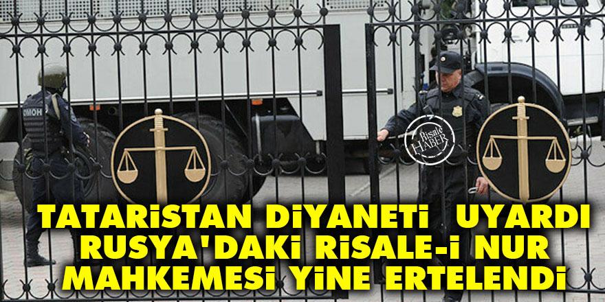 Tataristan Diyaneti uyardı Rusya'daki Risale-i Nur mahkemesi yine ertelendi