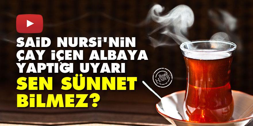 Said Nursi'nin çay içen albaya yaptığı uyarı: Sen sünnet bilmez?