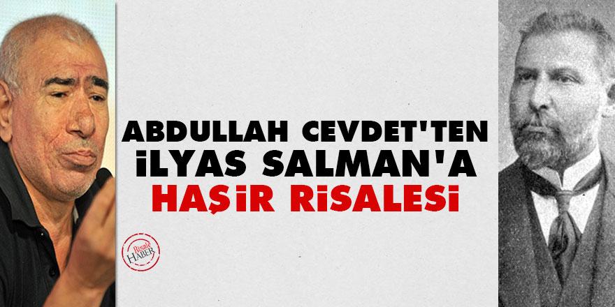 Abdullah Cevdet'ten İlyas Salman'a Haşir Risalesi