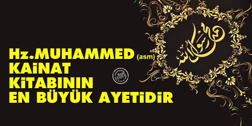 Hz. Muhammed (asm) kainat kitabının en büyük ayetidir