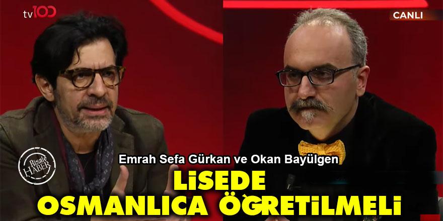 Emrah Sefa Gürkan ve Okan Bayülgen: Lisede Osmanlıca öğretilmeli