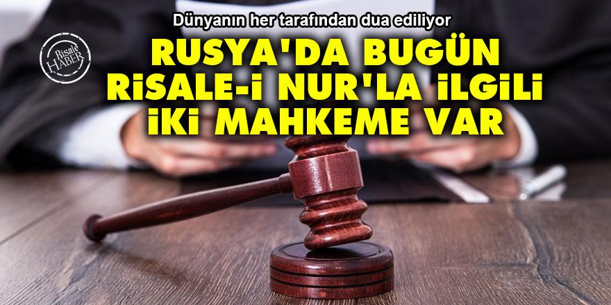 Rusya'daki Risale-i Nur ve hanım Nur talebelerinin mahkemesi bugün