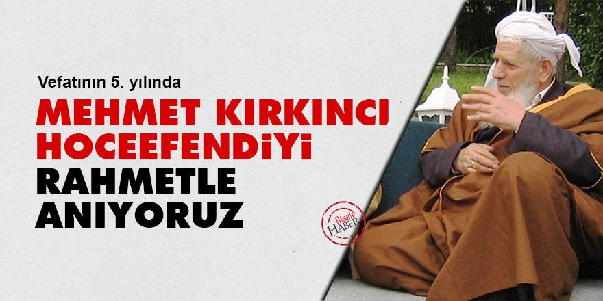 Mehmet Kırkıncı Hoceefendiyi rahmetle anıyoruz