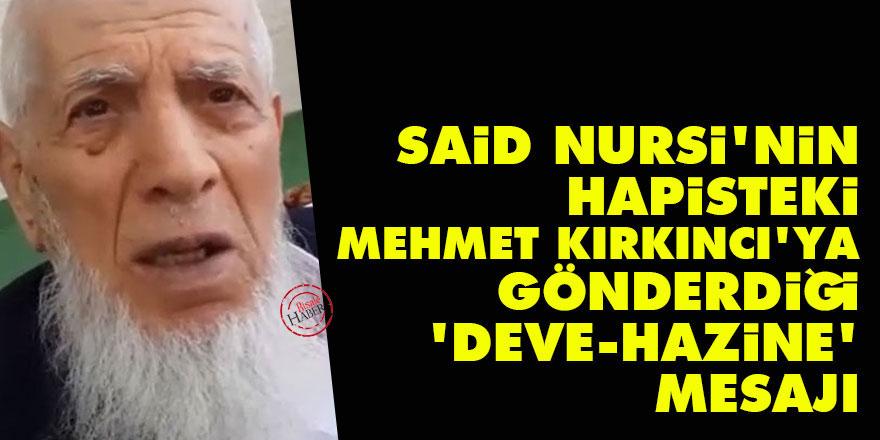 Said Nursi'nin hapisteki Mehmet Kırkıncı'ya gönderdiği 'deve-hazine' mesajı
