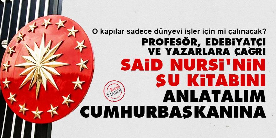 Profesör, edebiyatçı ve yazarlara çağrı: Said Nursi'nin şu kitabını anlatalım cumhurbaşkanına