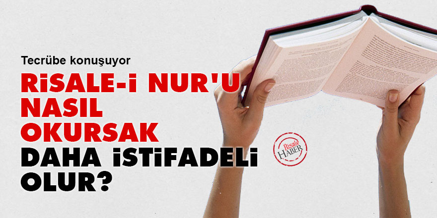 Risale-i Nur'u nasıl okursak, daha istifadeli olur?