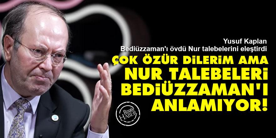 Yusuf Kaplan: Çok özür dilerim ama Nur talebeleri Bediüzzaman'ı anlamıyor!