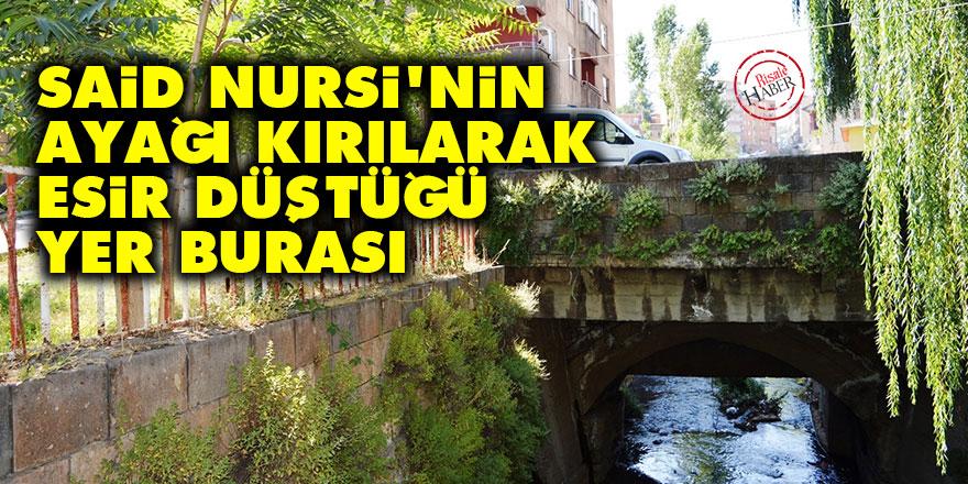 Said Nursi'nin ayağı kırılarak esir düştüğü yer burası