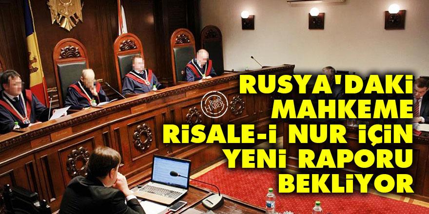 Rusya'daki mahkeme Risale-i Nur için yeni raporu bekliyor