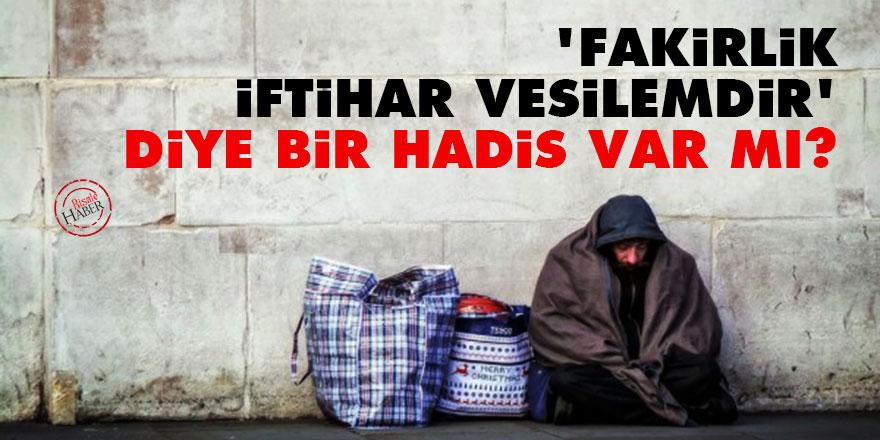 'Fakirlik iftihar vesilemdir' diye bir Hadis var mı?
