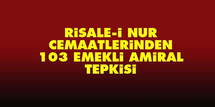 Risale-i Nur cemaatlerinden 103 emekli amiral tepkisi