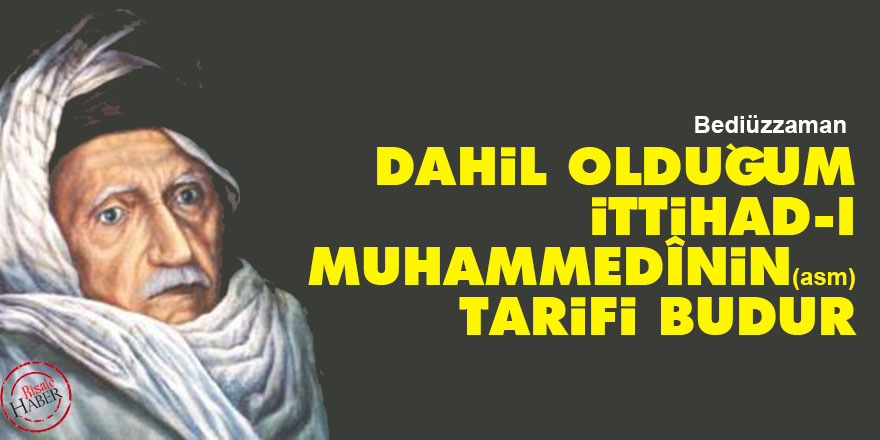 Bediüzzaman: Dahil olduğum ittihad-ı Muhammedînin (asm) tarifi budur