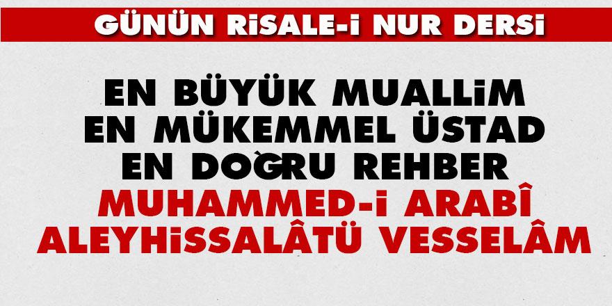 En büyük muallim, en mükemmel Üstad, en doğru rehber Muhammed-i Arabî aleyhissalâtü vesselâm