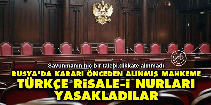 Rusya'da kararı önceden alınmış mahkeme: Türkçe Risale-i Nurları yasakladılar