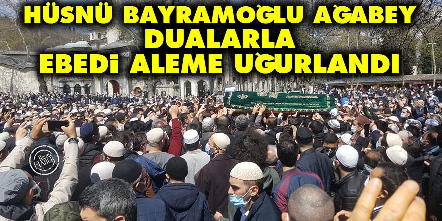 Hüsnü Bayramoğlu ağabey dualarla ebedi aleme uğurlandı