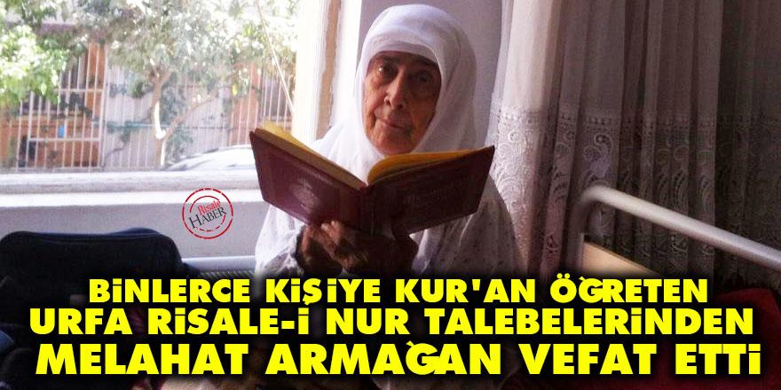 Binlerce kişiye Kur'an öğreten Urfa Risale-i Nur talebelerinden Melahat Armağan vefat etti