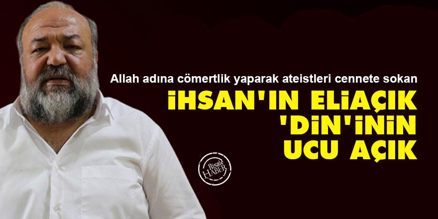 İhsan'ın Eliaçık, dininin ucu açık...