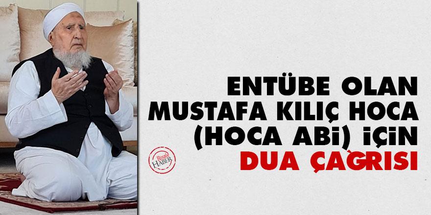 Entübe olan Mustafa Kılıç Hoca (Hoca abi) için dua çağrısı