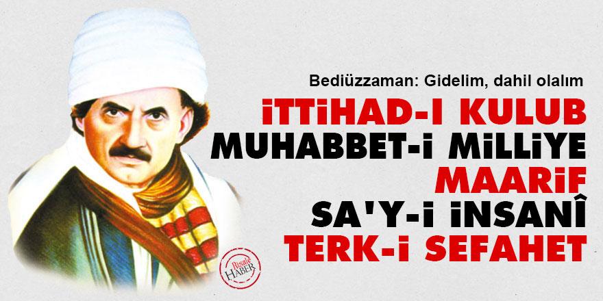 Bediüzzaman: İttihad-ı kulub, muhabbet-i milliye, maarif, sa'y-i insanî, terk-i sefahet