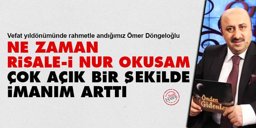 Ömer Döngeloğlu: Ne zaman Risale-i Nur okusam çok açık bir şekilde imanımarttı