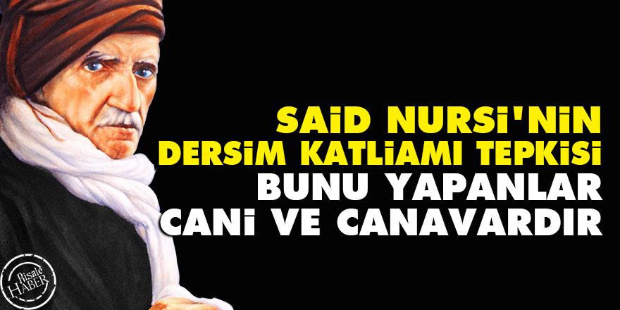 Said Nursi'nin Dersim katliamı tepkisi: Bunu yapanlar cani ve canavardır