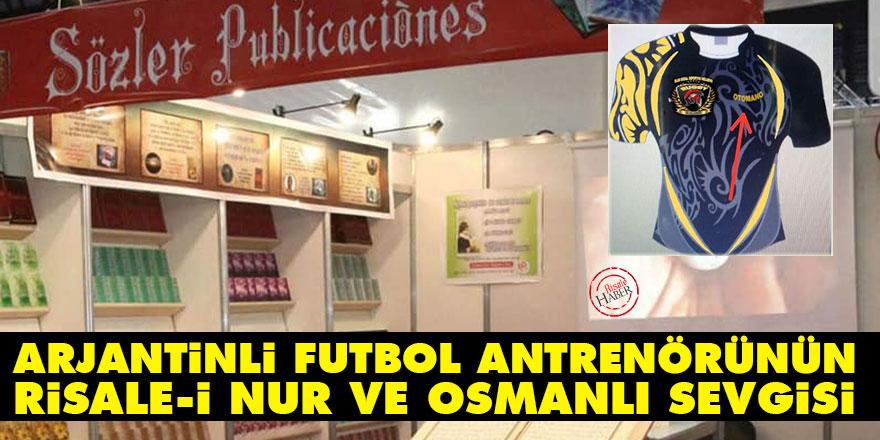 Arjantinli futbol antrenörünün Risale-i Nur ve Osmanlı sevgisi