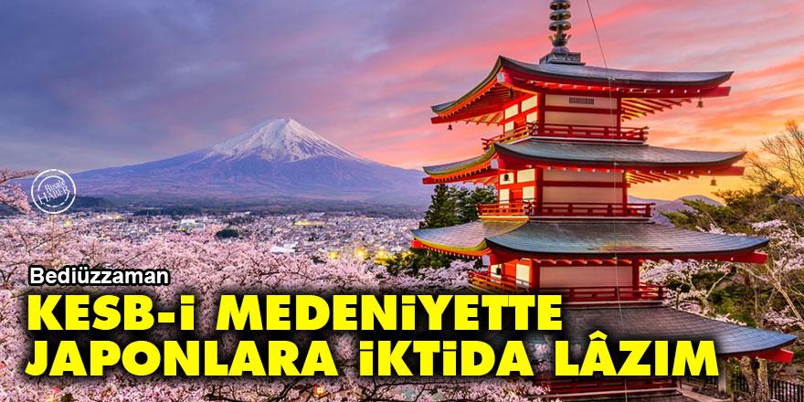 Bediüzzaman: Kesb-i medeniyette Japonlara iktida bize lâzımdır