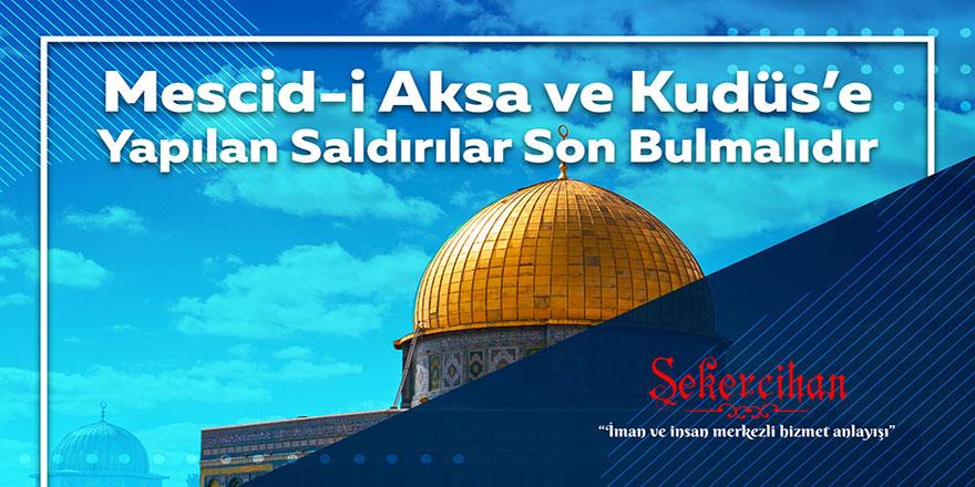 Mescid-i Aksa ve Kudüs'e yapılan saldırılar son bulmalıdır