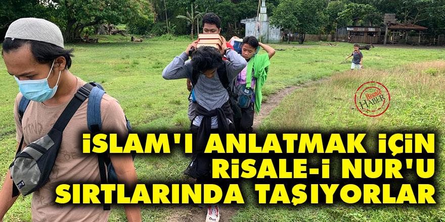 İslam'ı anlatmak için Risale-i Nur'u sırtlarında taşıyorlar