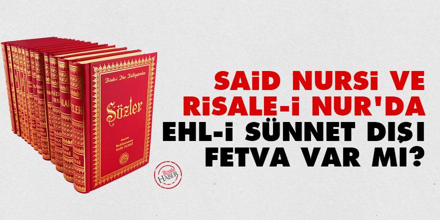 Said Nursi ve Risale-i Nur'da Ehl-i sünnet dışı fetvalar var mı?