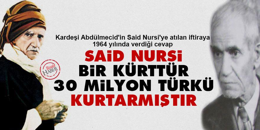 Said Nursi bir Kürttür, 30 milyon Türkü kurtarmıştır