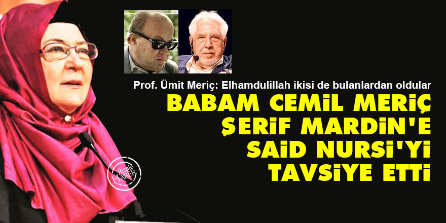 Babam Cemil Meriç, Şerif Mardin'e Said Nursi'yi tavsiye etti