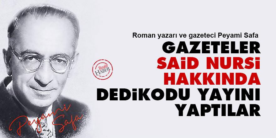 Peyami Safa: Gazeteler Said Nursi hakkında dedikodu yayını yaptılar