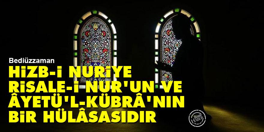 Bediüzzaman: Hizb-i Nuriye Risale-i Nur'un ve Âyetü'l-Kübrâ'nın bir hülâsasıdır