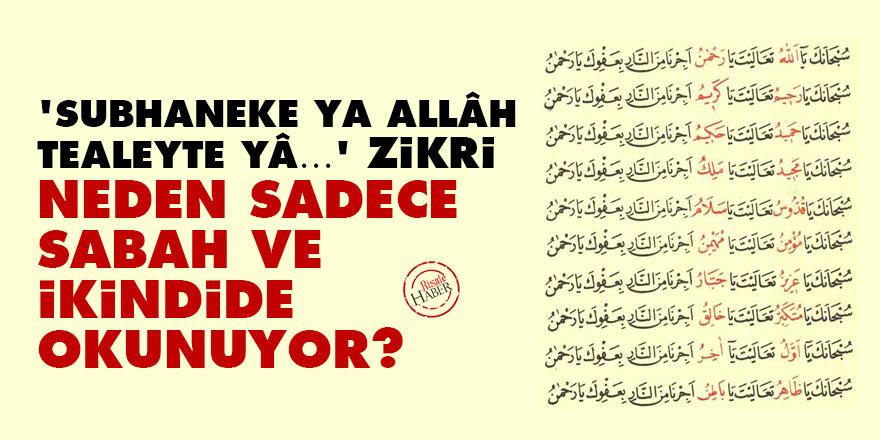 'Subhaneke ya Allâh tealeyte yâ…' zikri neden sadece sabah ve ikindide okunuyor?