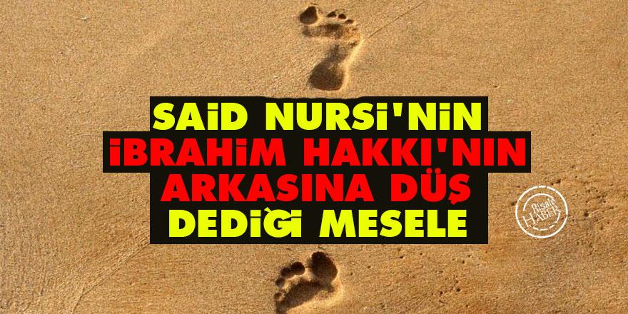 Said Nursi'nin 'İbrahim Hakkı'nın arkasına düş' dediği mesele