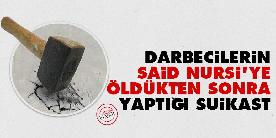 Darbecilerin Said Nursi'ye öldükten sonra yaptığı suikast