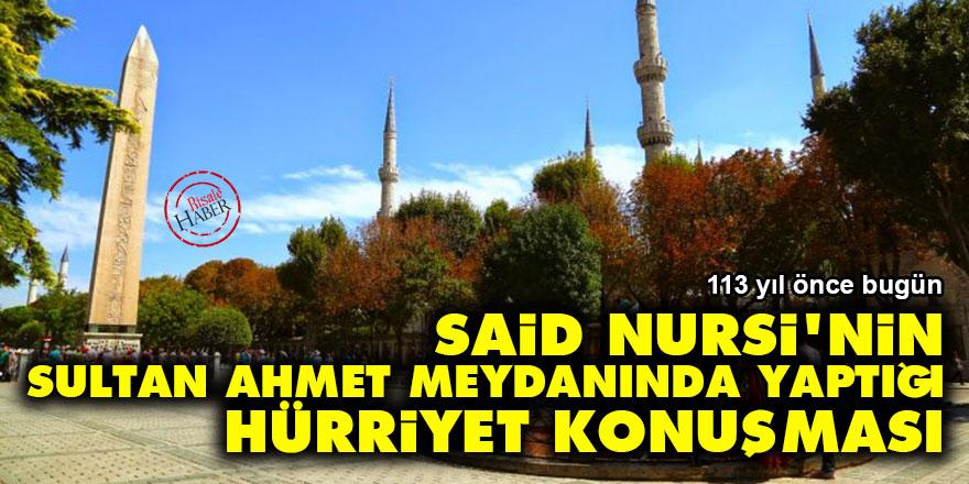 Said Nursi'nin Sultan Ahmet meydanında yaptığı 'hürriyet' konuşması