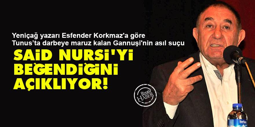 Yeniçağ yazarı Korkmaz'a göre Gannuşi'nin asıl suçu: Said Nursi'yi beğendiğini açıklıyor!