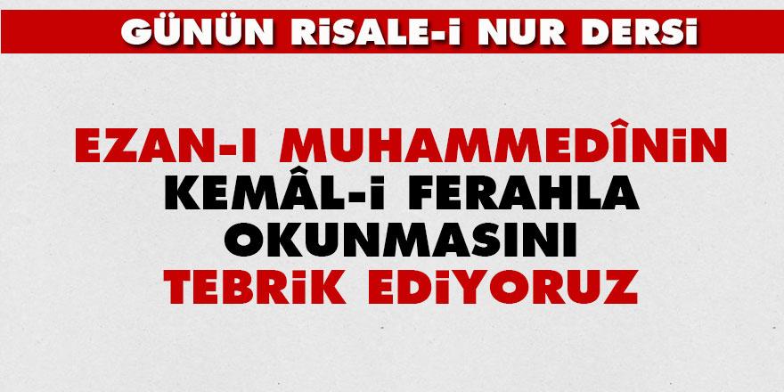 Ezan-ı Muhammedînin kemâl-i ferahla okunmasını tebrik ediyoruz
