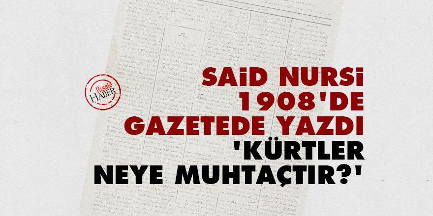 Said Nursi 1908'de gazetede yazdı: Kürtler neye muhtaçtır?
