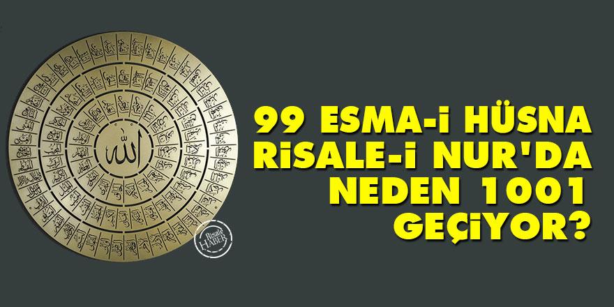 99 olarak bilinen Esma-i Hüsna, Risale-i Nur'da neden 1001 olarak ifade ediliyor?