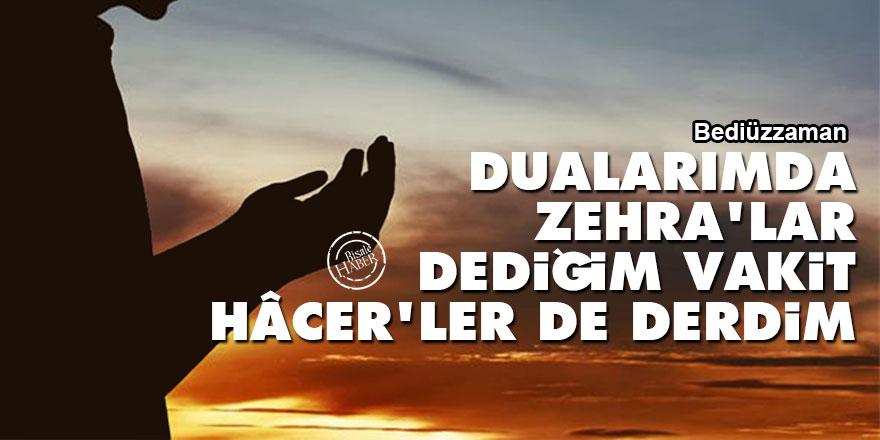 Bediüzzaman: Dualarımda Zehra'lar dediğim vakit, Hâcer'ler de derdim