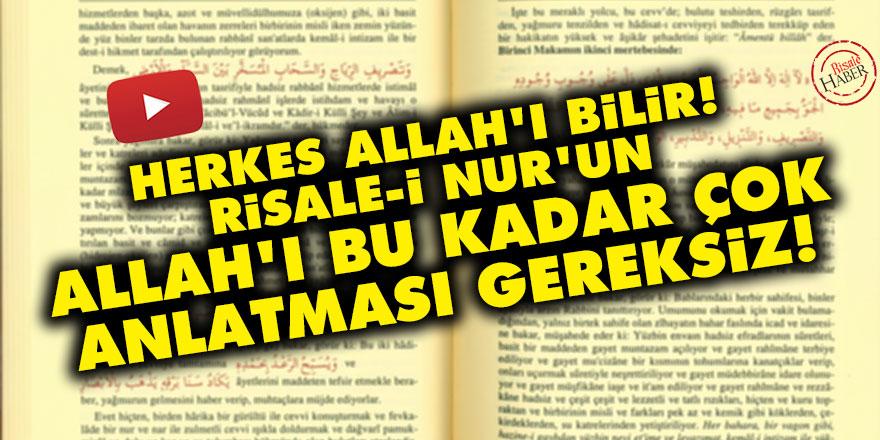 Herkes Allah'ı bilir! Risale-i Nur'un Allah'ı bu kadar çok anlatması gereksiz!