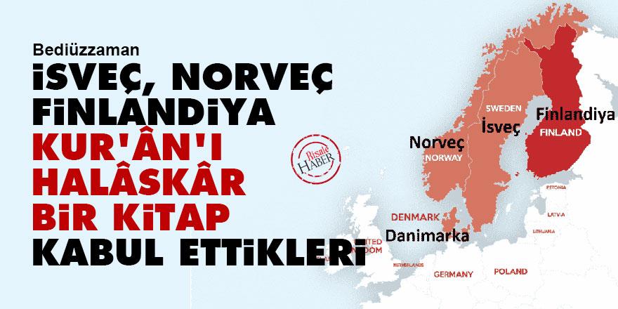 Bediüzzaman: İsveç, Norveç, Finlandiya, Kur'ân'ı halâskâr bir kitap kabul ettikleri