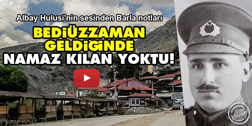 Albay Hulusi'nin sesinden Barla notları: Bediüzzaman geldiğinde namaz kılan yoktu!
