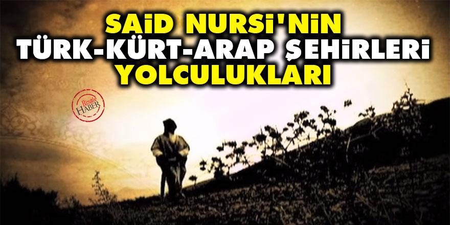 Said Nursi'nin Türk, Kürt ve Arap şehirleri yolculukları