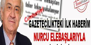 Gazetecilikteki ilk haberim Nurcu elebaşlarıyla ilgiliydi