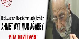 Ahmet Aytimur ağabey dua bekliyor
