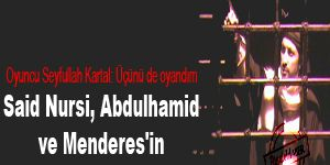 Said Nursi, Abdulhamit ve Menderes'in ortak noktası